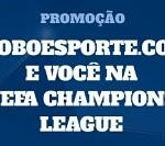 www.globoevocenaucl.globo.com, Promoção GloboEsporte.com e Você na UEFA Champions League