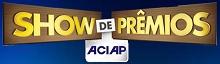 www.showdepremiosaciap.com.br, Promoção Show de Prêmios ACIAP