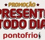 www.pontofrio.com.br/presentetododia, Promoção PontoFrio Presente Todo Dia