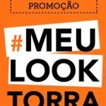 www.torratorra.com.br/promocaomeulooktorra, Promoção #MeuLookTorra Torra