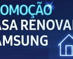 WWW.SAMSUNG.COM.BR/CASARENOVADA, Promoção Casa Renovada Samsung