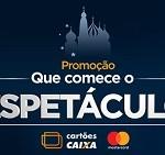 www.comeceoespetaculo.com.br, Promoção cartões Caixa que comece o espetáculo