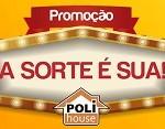 www.polihouse.com.br/sorteios, Promoção a sorte é sua Poli House 2018