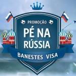 www.vaidevisa.com.br/banestespenarussia, Promoção Pé na Rússia Banestes Visa