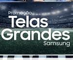samsung.com.br/telasgrandes, Promoção Samsung Telas Grandes