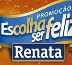 www.promocaorenata.com.br, Promoção Renata Escolha Ser Feliz