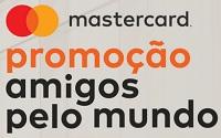 www.promocaoamigospelomundo.com.br, Promoção Amigos Pelo Mundo Mastercard