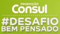 www.promocaoconsul.com.br, Promoção Consul #desafiobempensado