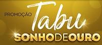 www.promocaotabu.com.br, Promoção Tabu Sonho de Ouro