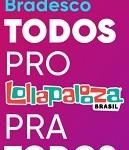banco.bradesco/lollabr, Promoção Bradesco Todos Pro Lollapalooza Brasil
