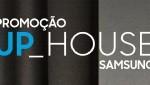 samsung.com.br/uphouse, Promoção UP House Samsung