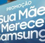 samsung.com.br/suamaemerece, Promoção Sua mãe merece Samsung