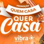 www.vibraresidencial.com.br/quemcasaquercasa, Promoção Vibra Residencial quem casa quer casa