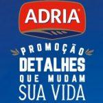 www.promocaoadria.com.br, Promoção Adria detalhes que mudam sua vida